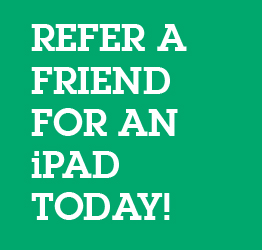 Refer a Friend for an iPad today!