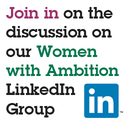 Join our Women with Ambition LinkedIn Group!